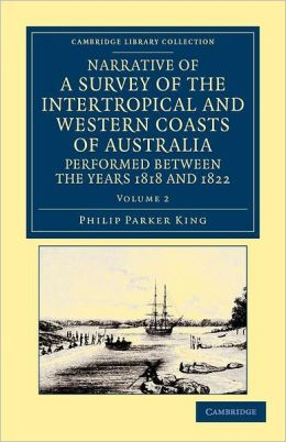 Narrative of a Survey of the Intertropical and Western Coasts of Australia, Performed between the Years 1818 and 1822: With an Appendix Containing Various Subjects Relating to Hydrography and Natural History