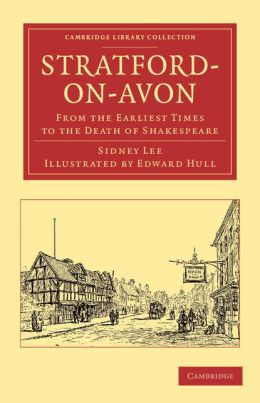 Stratford-on-Avon: From the Earliest Times to the Death of Shakespeare