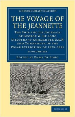 The Voyage of the Jeannette 2 Volume Set: The Ship and Ice Journals of George W. De Long, Lieutenant-Commander U.S.N., and Commander of the Polar Expedition of 1879-1881