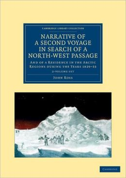 Narrative of a Second Voyage in Search of a North-West Passage 2 Volume Set: And of a Residence in the Arctic Regions during the Years 1829-33