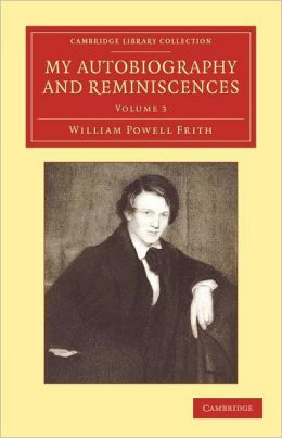 My Autobiography and Reminiscences: Further Reminiscences