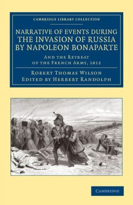 Narrative of Events during the Invasion of Russia by Napoleon Bonaparte: And the Retreat of the French Army, 1812