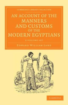 An Account of the Manners and Customs of the Modern Egyptians 2 Volume Set: Written in Egypt during the Years 1833, ?34, and ?35, Partly from Notes Made during a Former Visit to that Country in the Years 1825, ?26, ?27 and ?28
