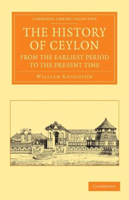 The History of Ceylon from the Earliest Period to the Present Time: With an Appendix, Containing an Account of its Present Condition