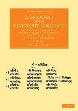 A Grammar of the Sungskrit Language: To Which are Added Examples for the Exercise of the Student, and a Complete List of the Dhatoos or Roots