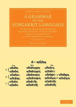 A Grammar of the Sungskrit Language 2 Volume Set: To Which are Added Examples for the Exercise of the Student, and a Complete List of the Dhatoos or Roots