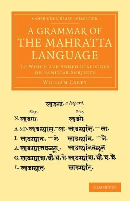 A Grammar of the Mahratta Language: To Which Are Added Dialogues on Familiar Subjects