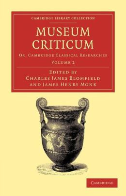 Museum criticum: Or, Cambridge Classical Researches