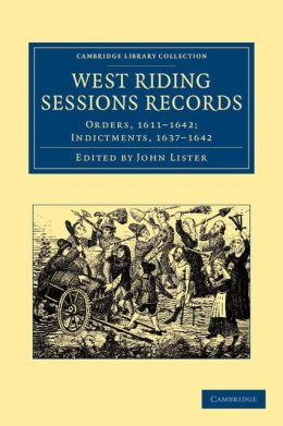 West Riding Sessions Records: Orders, 1611-1642; Indictments, 1637-1642