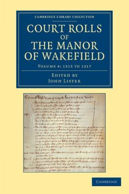 Court Rolls of the Manor of Wakefield: Volume 4, 1315 to 1317