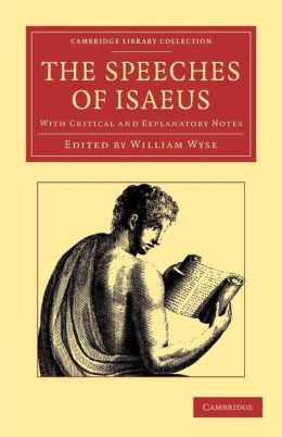 The Speeches of Isaeus: With Critical and Explanatory Notes