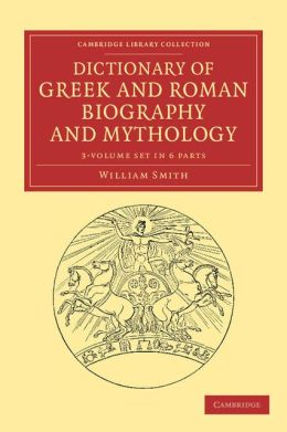 Dictionary of Greek and Roman Biography and Mythology 3 Volume Set in 6 Pieces