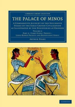 The Palace of Minos: A Comparative Account of the Successive Stages of the Early Cretan Civilization as Illustrated by the Discoveries at Knossos