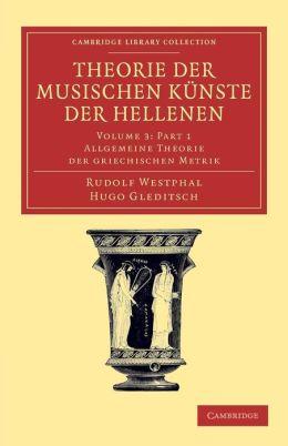 Theorie der musischen K?nste der Hellenen: Volume 3, Allgemeine Theorie der griechischen Metrik, Part 1
