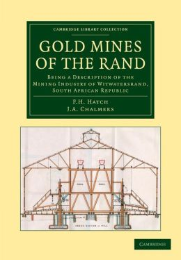 Gold Mines of the Rand: Being a Description of the Mining Industry of Witwatersrand, South African Republic
