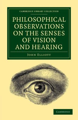 Philosophical Observations on the Senses of Vision and Hearing: To Which Are Added, a Treatise on Harmonic Sounds, and an Essay on Combustion and Animal Heat