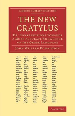 The New Cratylus: Or, Contributions towards a More Accurate Knowledge of the Greek Language