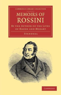 Memoirs of Rossini: By the Author of the Lives of Haydn and Mozart