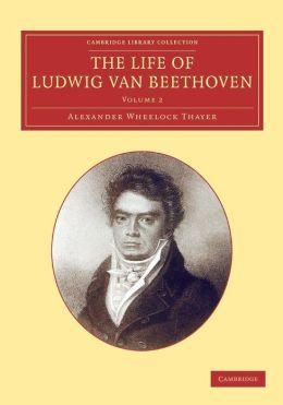 The Life of Ludwig van Beethoven: Volume 2
