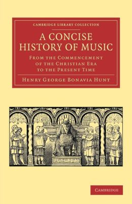 A Concise History of Music: From the Commencement of the Christian Era to the Present Time