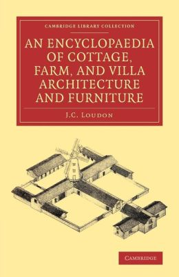 An Encyclopaedia of Cottage, Farm, and Villa Architecture and Furniture