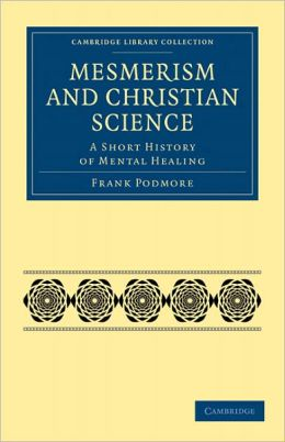Mesmerism and Christian Science: A Short History of Mental Healing