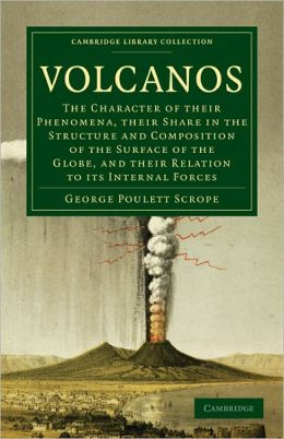 Volcanos: The Character of Their Phenomena, Their Share in the Structure and Composition of the Surface of the Globe, and Their Relation to its Internal Forces