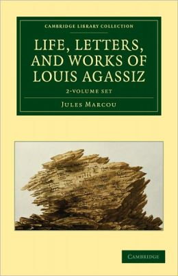 Life, Letters, and Works of Louis Agassiz - 2 Volume Set