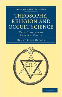 Theosophy, Religion and Occult Science: With Glossary of Eastern Words