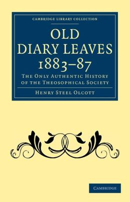 Old Diary Leaves 1883-7: The Only Authentic History of the Theosophical Society