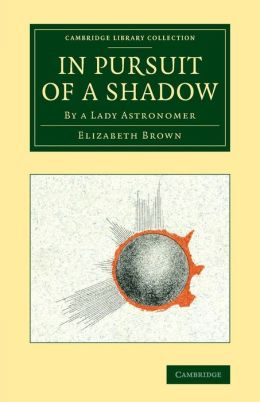 In Pursuit of a Shadow: By a Lady Astronomer