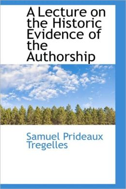 A Lecture On The Historic Evidence Of The Authorship