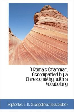 A Romaic Grammar, Accompanied By A Chrestomathy, With A Vocabulary