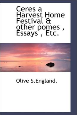 Ceres A Harvest Home Festival & Other Pomes , Essays , Etc.