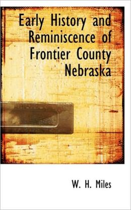 Early History And Reminiscence Of Frontier County Nebraska
