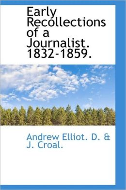 Early Recollections Of A Journalist. 1832-1859.