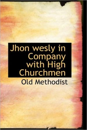 Jhon Wesly In Company With High Churchmen -  Old Methodist