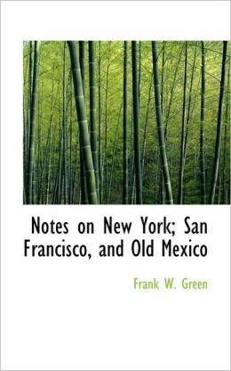 Notes On New York; San Francisco, And Old Mexico
