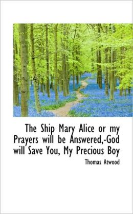 The Ship Mary Alice Or My Prayers Will Be Answered,-God Will Save You, My Precious Boy