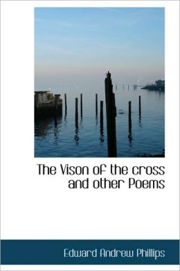 The Vison Of The Cross And Other Poems