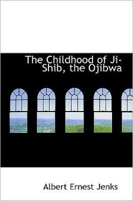 The Childhood of Ji-Shib, the Ojibwa