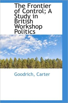 The Frontier Of Control; A Study In British Workshop Politics