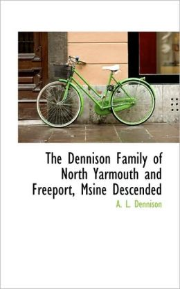 The Dennison Family Of North Yarmouth And Freeport, Msine Descended