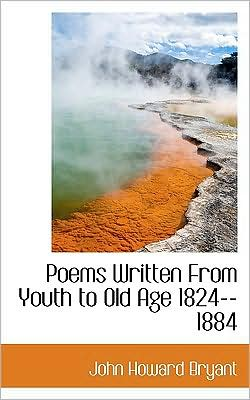 Poems Written From Youth To Old Age 1824--1884