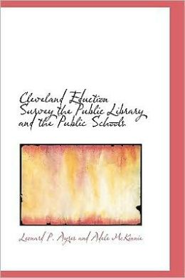 Cleveland Eduction Survey the Public Library and the Public Schools