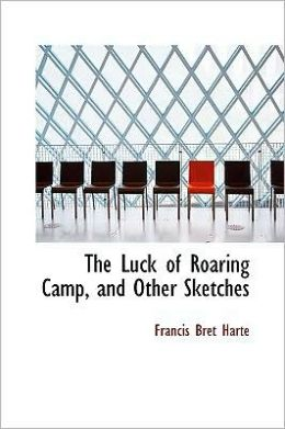 Luck of Roaring Camp, and Other Sketches