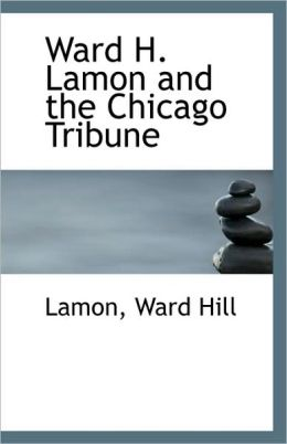 Ward H. Lamon And The Chicago Tribune
