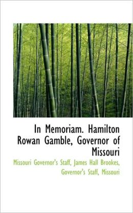 In Memoriam. Hamilton Rowan Gamble, Governor Of Missouri