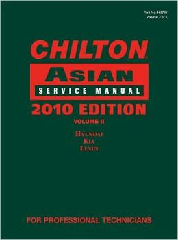 Chilton Asian Service Manual, 2010 Edition, Volume 2: Hyundai, Kia, Lexus