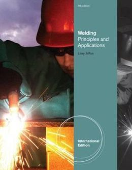 Welding: Principles and Applications. by Larry F. Jeffus